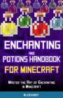 Enchanting and Potions Handbook for Minecraft: Master the Art of Enchanting in Minecraft: Unofficial Minecraft Guide Cover Image
