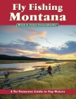 Fly Fishing Montana: A No Nonsense Guide to Top Waters (No Nonsense Fly Fishing Guidebooks) Cover Image