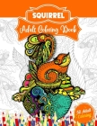 Squirrel Adult Coloring Book: An Adult Coloring Book with 52 Cute Squirrel Illustrations for Stress Relief and Relaxation. Cover Image