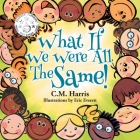 What If We Were All The Same!: A Children's Book About Ethnic Diversity and Inclusion Cover Image