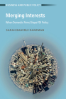 Merging Interests: When Domestic Firms Shape FDI Policy (Business and Public Policy) Cover Image