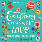 Everything Grows with Love: Beautiful Words, Inspiring Thoughts (Flow) Cover Image