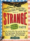 The United States of Strange: 1,001 Frightening, Bizarre, Outrageous Facts About the Land of the Free and the Home of the Frog People, the Cockroach Hall of Fame, and Carhenge Cover Image
