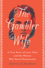 The Gambler Wife: A True Story of Love, Risk, and the Woman Who Saved Dostoyevsky Cover Image