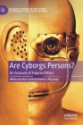 Are Cyborgs Persons?: An Account of Futurist Ethics (Palgrave Studies in the Future of Humanity and Its Successor) Cover Image