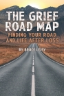 The Grief Road Map: Finding Your Road and Life after Loss Cover Image