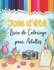 Joie d'été - Livre de Coloriage pour Adultes: Livre grand format pour coloriage anti stress thème estivale (Plage, Bikini, Tongues, Glaces, Nature Tro Cover Image
