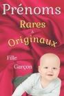 Prénoms rares et originaux pour bébé - Fille & Garçon 2021: Liste des prénoms pour bébé fille et garçon les plus rare et originaux Cover Image