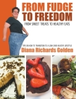 From Fudge to Freedom: From Sweet Treat s to Healthy Eats Cover Image