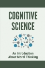 Cognitive Science: An Introduction About Moral Thinking: Basic Levels Of Moral Thinking Cover Image