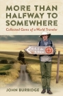 More Than Halfway to Somewhere: Collected Gems of a World Traveler Cover Image