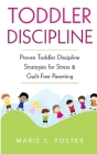 Toddler Discipline: Proven Toddler Discipline Strategies for Stress & Guilt-Free Parenting Cover Image