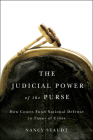 The Judicial Power of the Purse: How Courts Fund National Defense in Times of Crisis (Chicago Series on International and Domestic Institutions) Cover Image