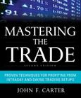 Mastering the Trade: Proven Techniques for Profiting from Intraday and Swing Trading Setups Cover Image