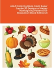 Adult Coloring Book: Giant Super Jumbo 30 Designs of Happy Thanksgiving Patterns for Relaxation (Book Edition:2) Cover Image