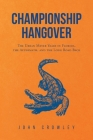 Championship Hangover: The Urban Meyer Years in Florida, the Aftermath, and the Long Road Back. Cover Image