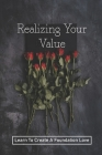 Realizing Your Value: Learn To Create A Foundation Love: Finding The Courage Cover Image