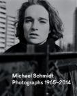 Michael Schmidt: Photographs 1965-2014 Cover Image