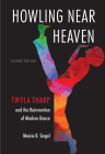 Howling Near Heaven: Twyla Tharp and the Reinvention of Modern Dance Cover Image