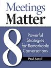 Meetings Matter: 8 Powerful Strategies for Remarkable Conversations Cover Image