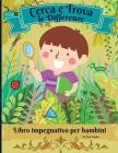 Cerca e trova le differenze libro impegnativo per bambini: Meraviglioso libro di attività per bambini per rilassarsi e sviluppare l'abilità di ricerca Cover Image