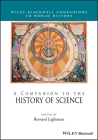 A Companion to the History of Science (Wiley Blackwell Companions to World History) Cover Image