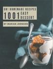 Oh! 1001 Homemade Easy Dessert Recipes: Start a New Cooking Chapter with Homemade Easy Dessert Cookbook! Cover Image