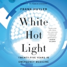 White Hot Light Lib/E: Twenty-Five Years in Emergency Medicine Cover Image