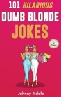 101 Hilarious Dumb Blonde Jokes: Laugh Out Loud With These Funny Blondes Jokes: Even Your Blonde Friend Will LOL! (WITH 30+ PICTURES) Cover Image