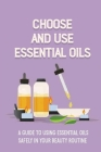Choose And Use Essential Oils: A Guide To Using Essential Oils Safely In Your Beauty Routine: Essential Oil Frankincense Cover Image