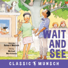 Wait and See (Classic Munsch) Cover Image