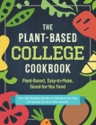 The Plant-Based College Cookbook: Plant-Based, Easy-to-Make, Good-for-You Food Cover Image