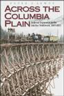 Across the Columbia Plain: Railroad Expansion in the Interior Northwest, 1885-1893 Cover Image