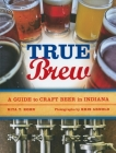 True Brew: A Guide to Craft Beer in Indiana Cover Image