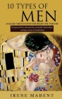 10 Types of Men: ANALYZE THEM TO FIND THE RIGHT ONE FOR YOU: Ten types of men: characteristics, potential relationships, and tips on ho Cover Image