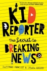 Kid Reporter: The secret to breaking news Cover Image