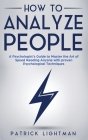 How to Analyze People: A Psychologist's Guide to Master the Art of Speed Reading Anyone with proven Psychological Techniques. Unlock your per Cover Image