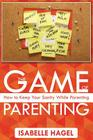 The Game of Parenting: How to Keep Your Sanity While Parenting Cover Image