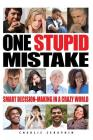 One Stupid Mistake: Smart Decision-Making in a Crazy World Cover Image