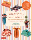 Wrapping with Fabric: Your Complete Guide to Furoshiki - The Japanese Art of Wrapping Cover Image