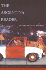 The Argentina Reader: History, Culture, Politics (Latin America Readers) Cover Image