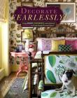 Decorate Fearlessly: Using Whimsy, Confidence, and a Dash of Surprise to Create Deeply Personal Spaces Cover Image