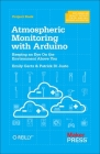 Atmospheric Monitoring with Arduino: Building Simple Devices to Collect Data about the Environment Cover Image