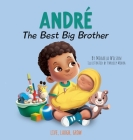 Andre The Best Big Brother: A Story to Help Prepare a Soon-To-Be Older Sibling for a New Baby for Kids Ages 2-8 Cover Image
