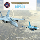 Topgun: The US Navy Fighter Weapons School: Fifty Years of Excellence (Legends of Warfare: Aviation #35) Cover Image