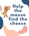 Help the mouse find the cheese: Maze Book for Walkthrough and Explore (Maze Books, Maze Games, Maze Puzzle Book) Cover Image