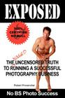 Exposed: The Naked Uncensored Truth to Running a Successful Photography Business Cover Image