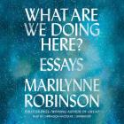 What Are We Doing Here?: Essays Cover Image