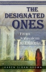 The Designated Ones: From Jerusalem to Ethiopia Cover Image