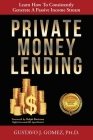 Private Money Lending: Learn How To Consistently Generate A Passive Income Stream Cover Image
